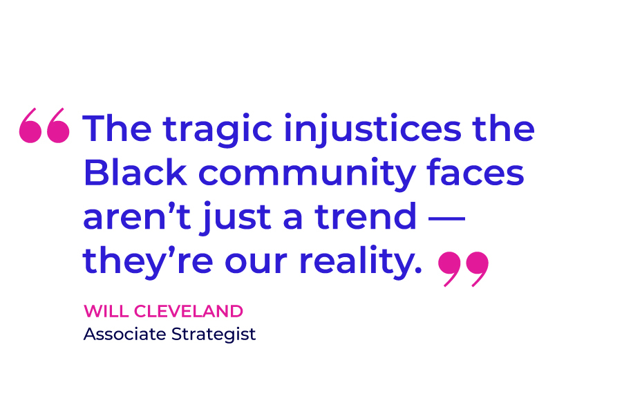 The tragic injustices the Black community faces aren't just a trend — they're our reality.